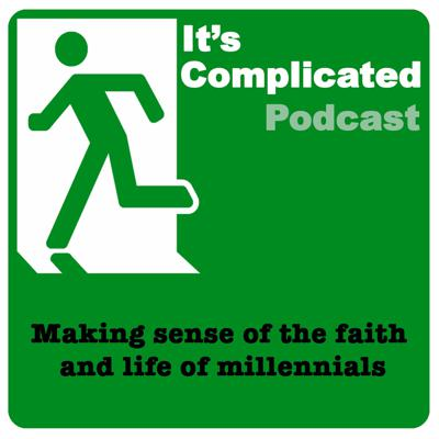 It's Complicated Podcast: Making sense of the faith and life of millennials