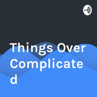 Things Over Complicated