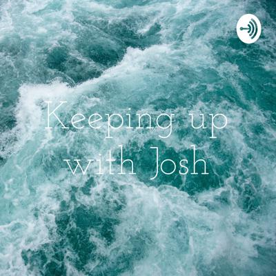 Keeping up with Josh