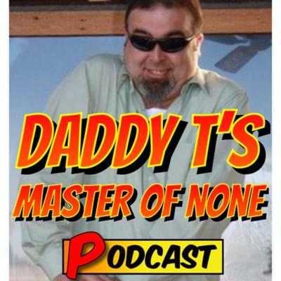 Daddy T's Master of None