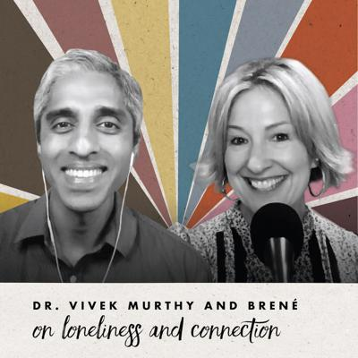 Cover art for Dr. Vivek Murthy and Brené on loneliness and connection