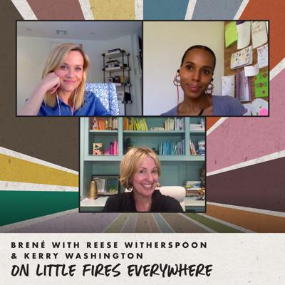 Cover art for Brené with Reese Witherspoon & Kerry Washington on Little Fires Everywhere
