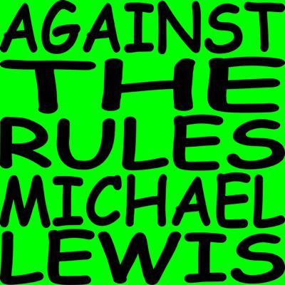 Cover art for Against the Rules Presents: Michael Lewis in Conversation with Malcolm Gladwell and Jacob Weisberg