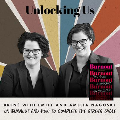 Cover art for Brené with Emily and Amelia Nagoski on Burnout and How to Complete the Stress Cycle