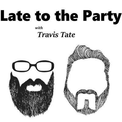 Late To The Party with Travis Tate