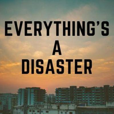Everything's A Disaster Podcast